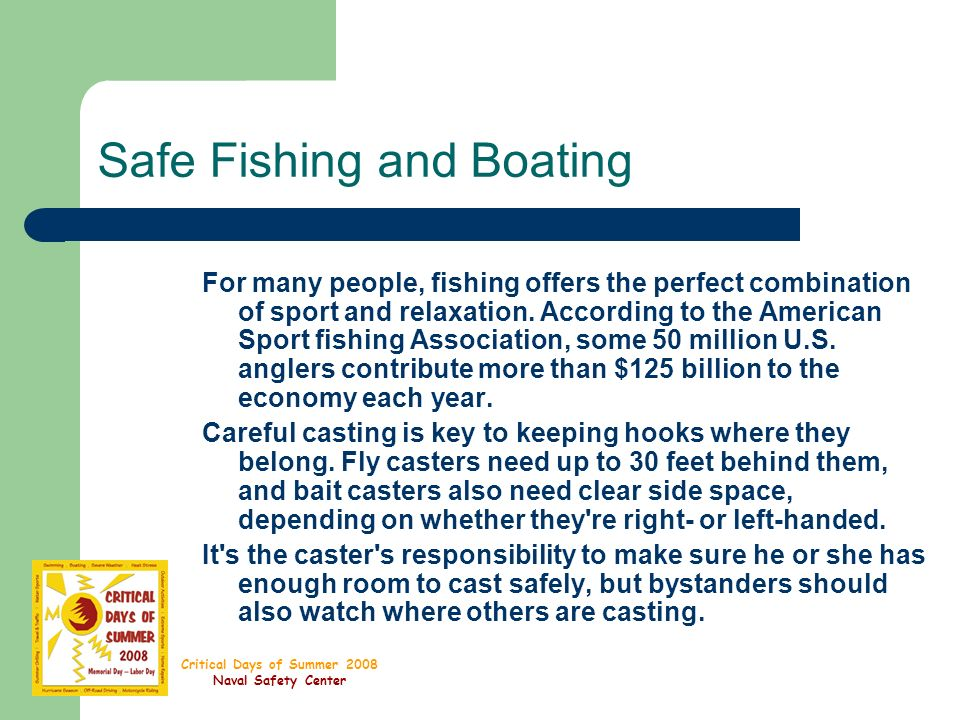 Critical Days of Summer 2008 Naval Safety Center Safe Fishing and Boating For many people, fishing offers the perfect combination of sport and relaxation.