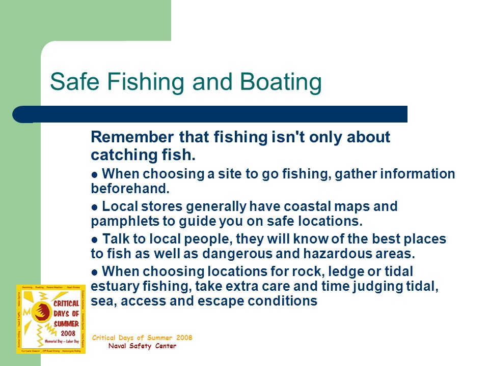 Critical Days of Summer 2008 Naval Safety Center Safe Fishing and Boating Remember that fishing isn t only about catching fish.