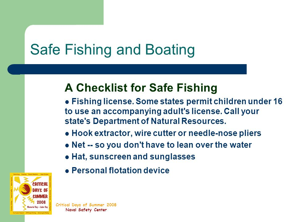 Critical Days of Summer 2008 Naval Safety Center Safe Fishing and Boating A Checklist for Safe Fishing Fishing license.