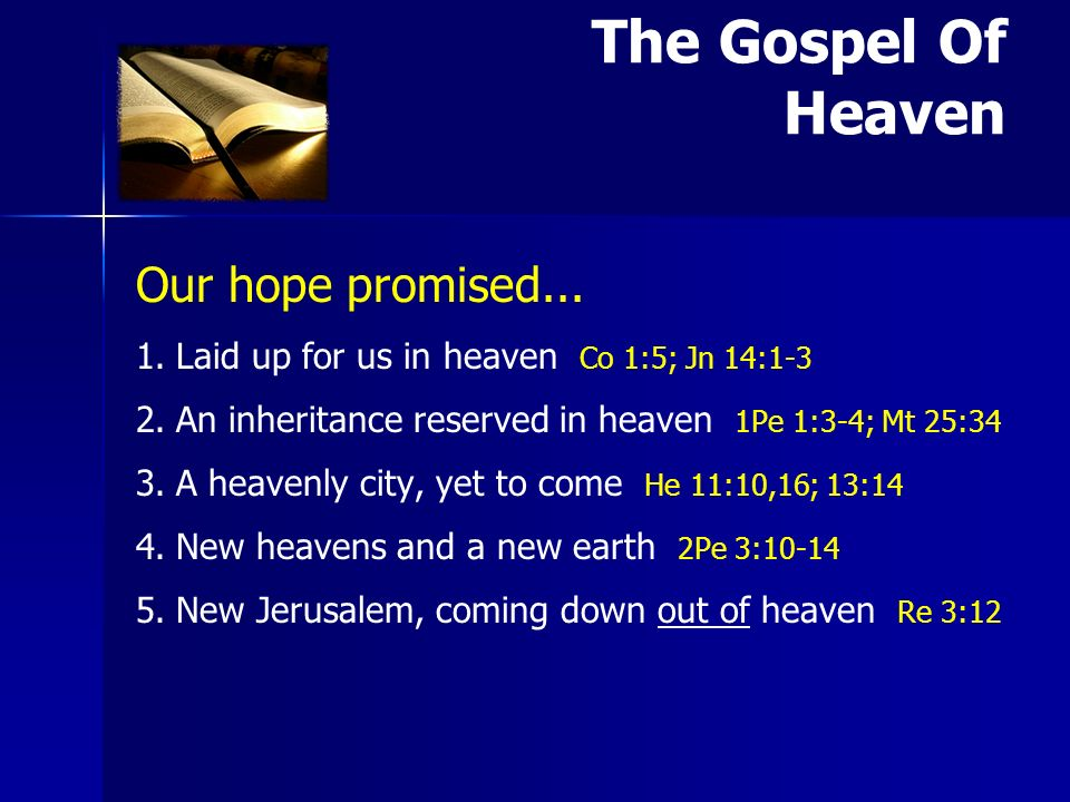 Our hope promised... 1. 1.Laid up for us in heaven Co 1:5; Jn 14:1-3 2.