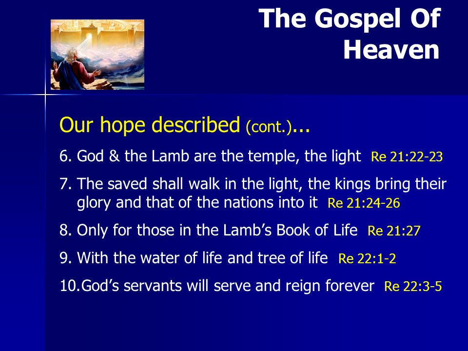 Our hope described (cont.)... 6. 6.God & the Lamb are the temple, the light Re 21:22-23 7.
