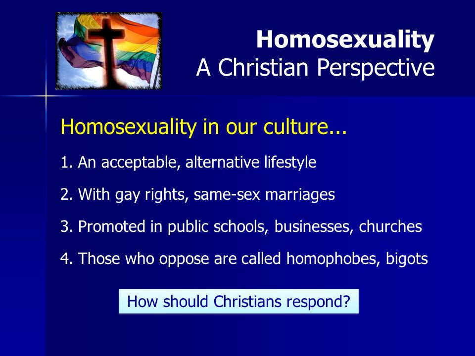 Homosexuality in our culture... 1. 1.An acceptable, alternative lifestyle 2.