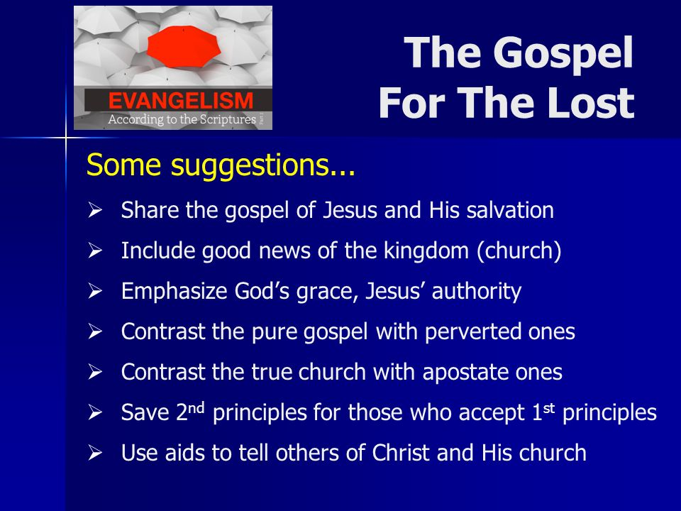Some suggestions... Share the gospel of Jesus and His salvation Include good news of the kingdom (church) Emphasize Gods grace, Jesus authority Contra