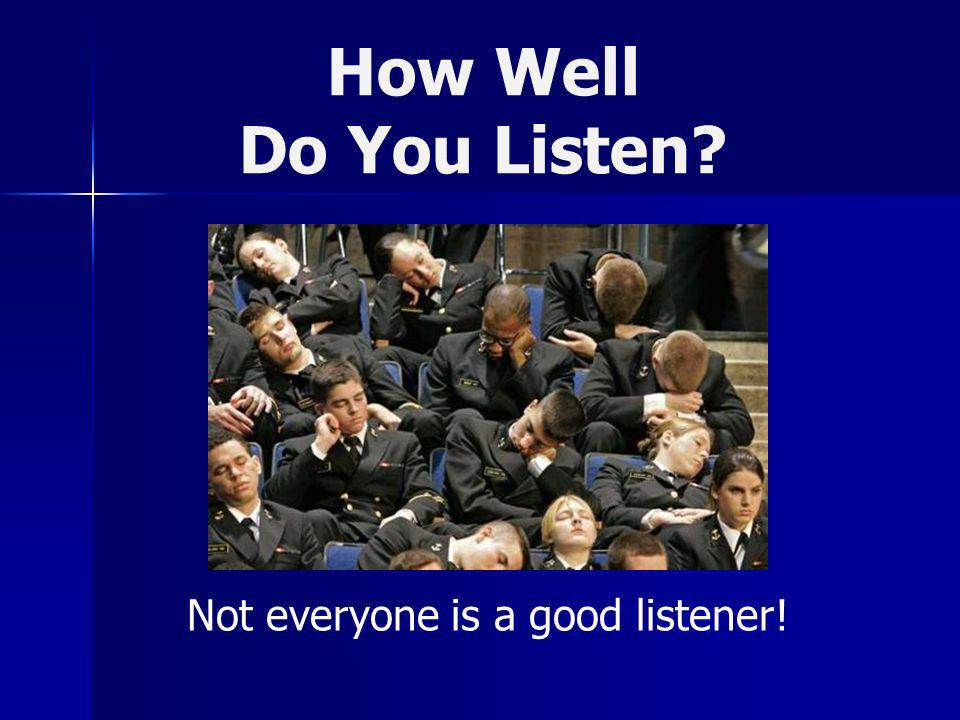 How Well Do You Listen? Not everyone is a good listener!