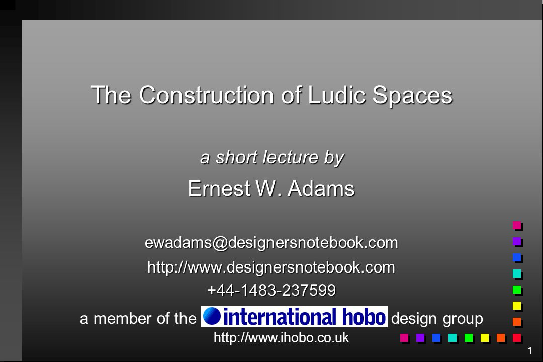 1 The Construction of Ludic Spaces a short lecture by Ernest W.