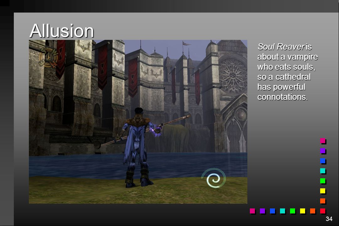 34 Allusion Soul Reaver is about a vampire who eats souls, so a cathedral has powerful connotations.