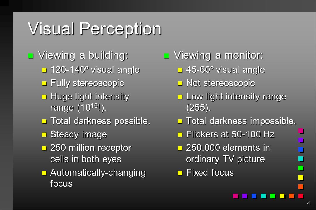 4 Visual Perception n Viewing a building: n 120-140º visual angle n Fully stereoscopic n Huge light intensity range (10 16 !).