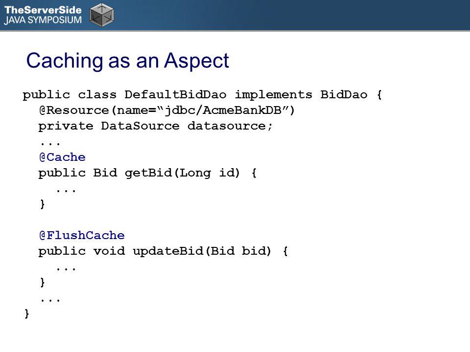 public class DefaultBidDao implements BidDao { @Resource(name=jdbc/AcmeBankDB) private DataSource datasource;...