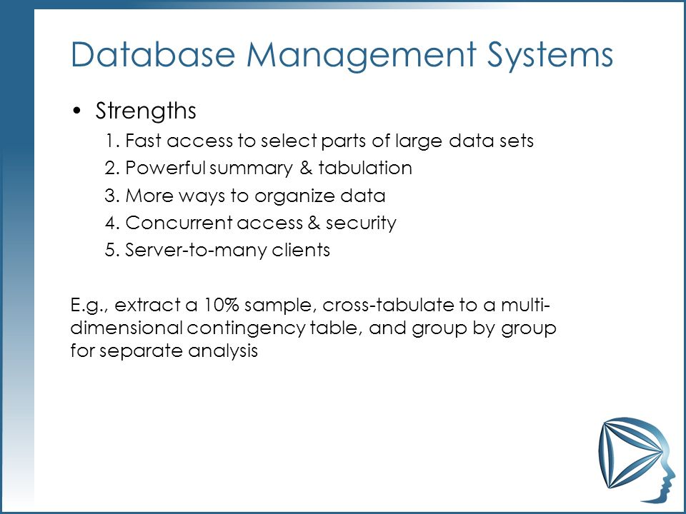Database Management Systems Strengths 1. Fast access to select parts of large data sets 2.