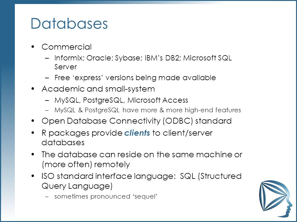 Databases Commercial –Informix; Oracle; Sybase; IBMs DB2; Microsoft SQL Server –Free express versions being made available Academic and small-system –