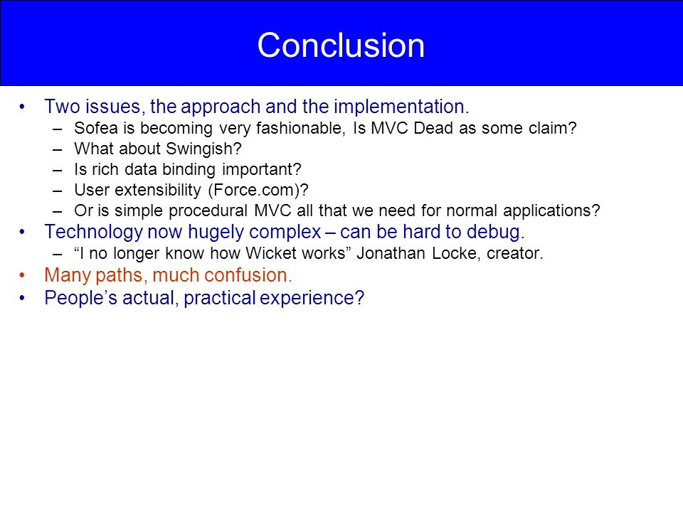 Conclusion Two issues, the approach and the implementation.