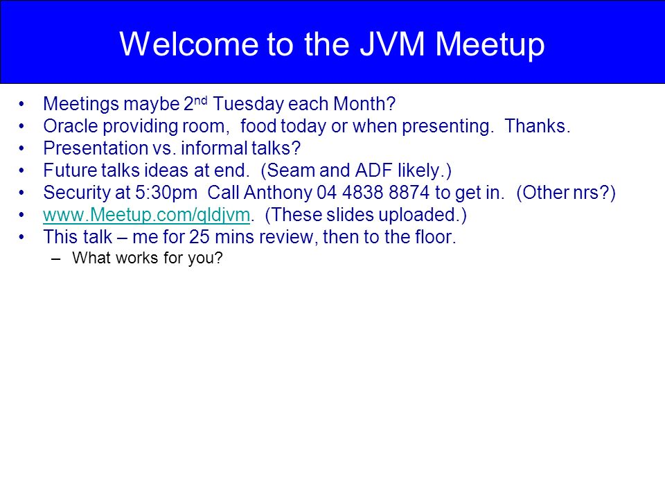 Welcome to the JVM Meetup Meetings maybe 2 nd Tuesday each Month.
