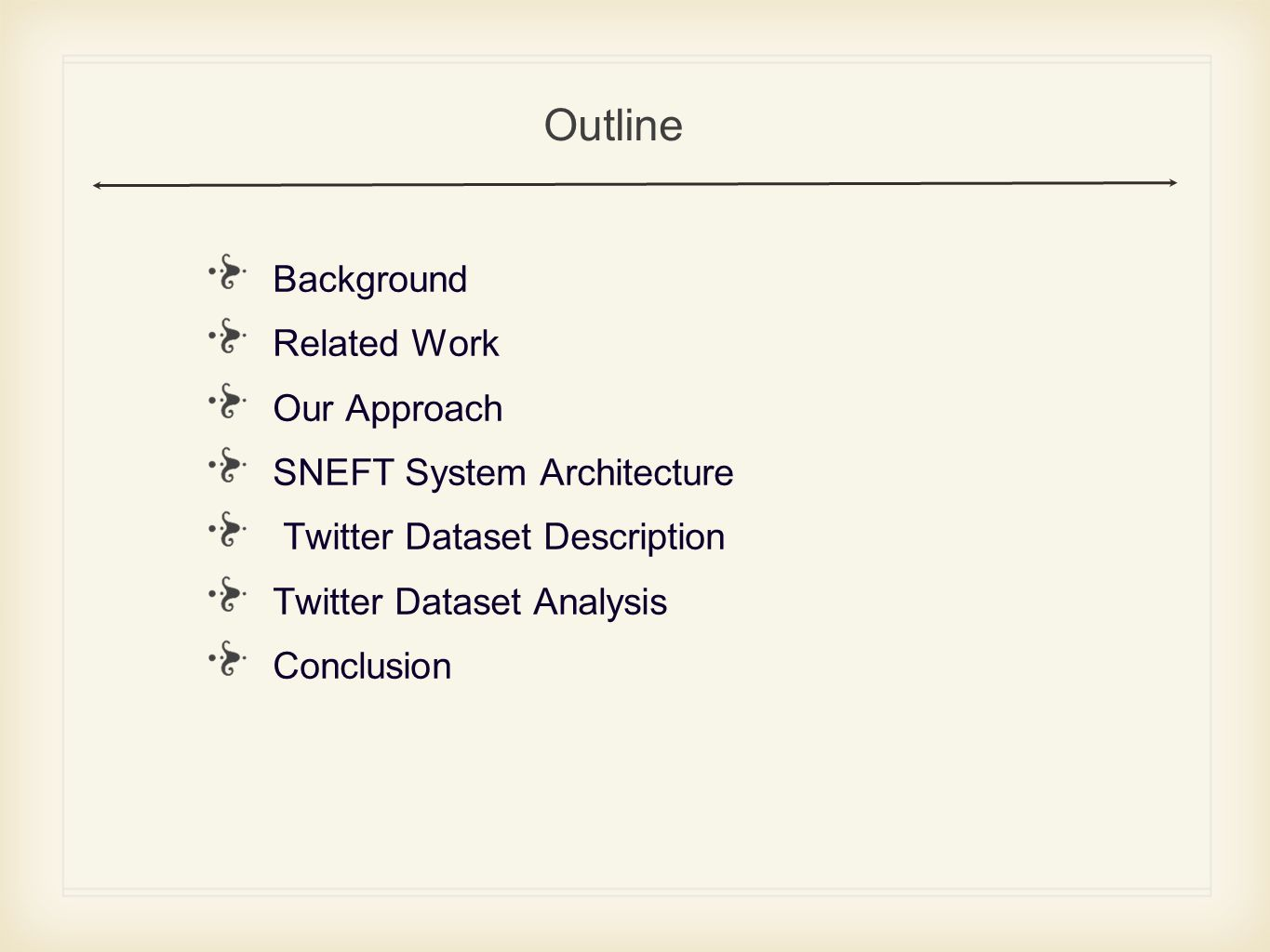 Background Related Work Our Approach SNEFT System Architecture Twitter Dataset Description Twitter Dataset Analysis Conclusion Outline