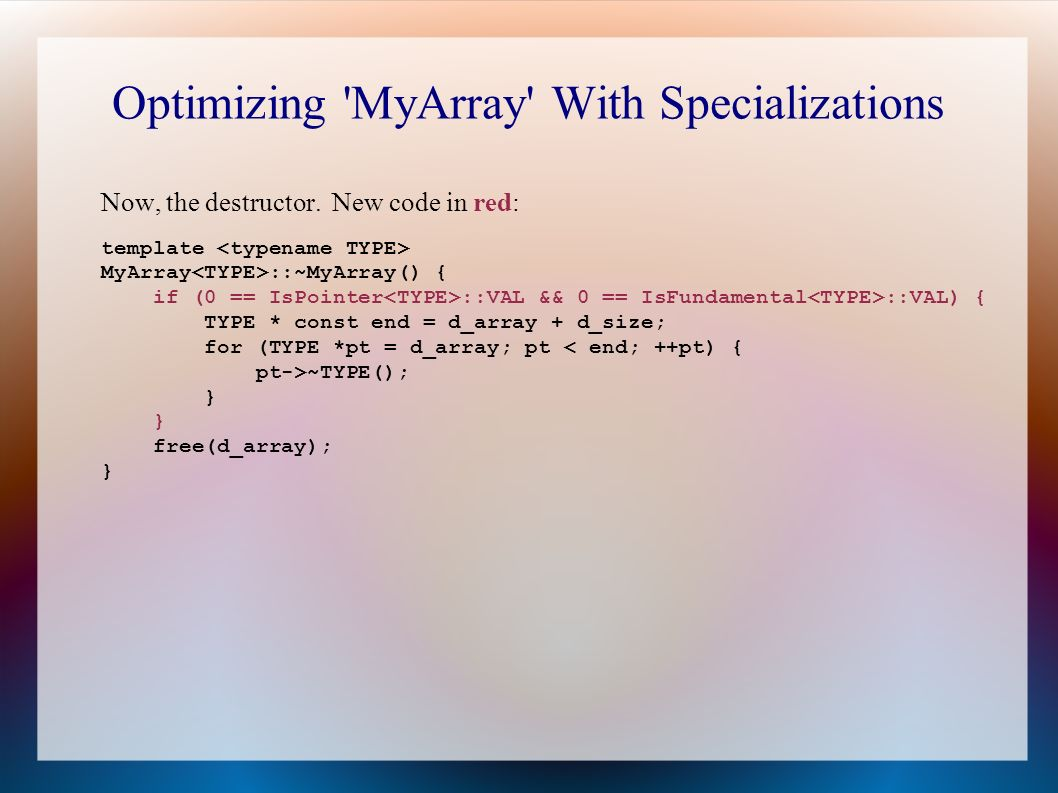 Optimizing MyArray With Specializations Now, the destructor.