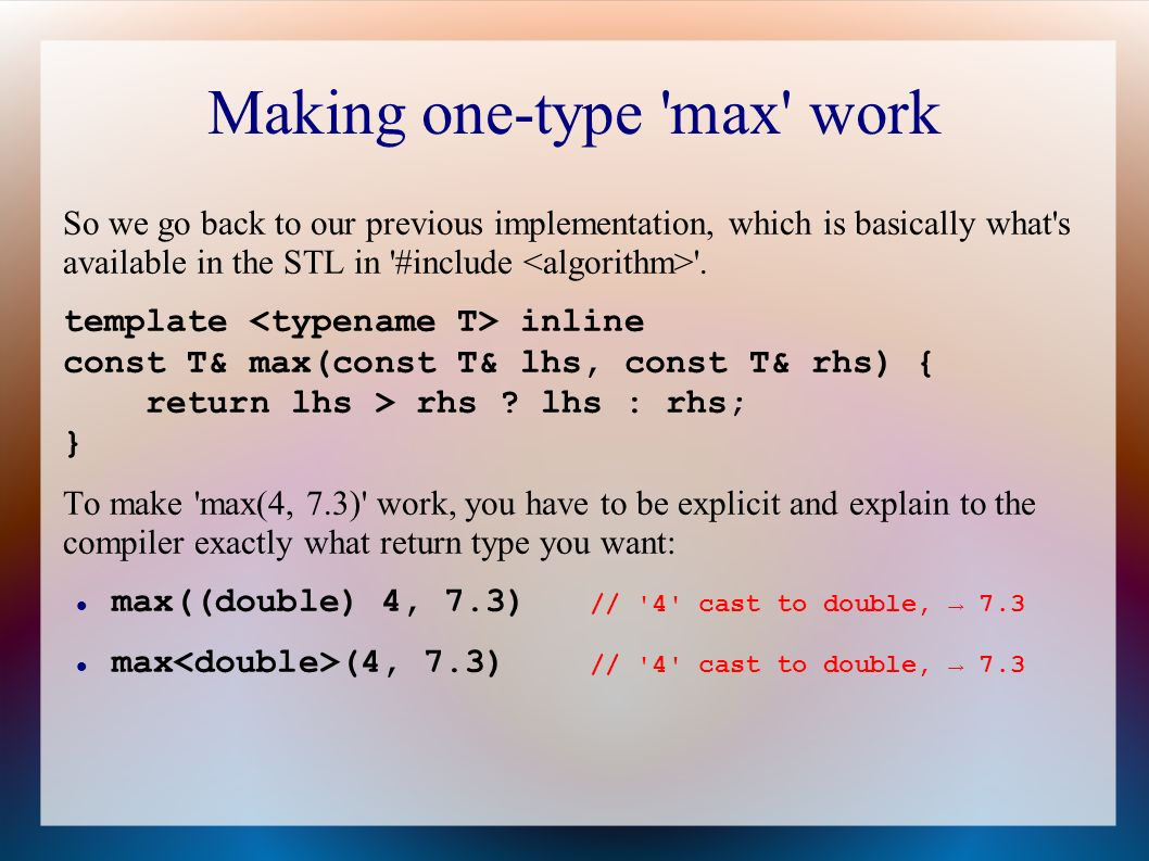 Making one-type max work So we go back to our previous implementation, which is basically what s available in the STL in #include .