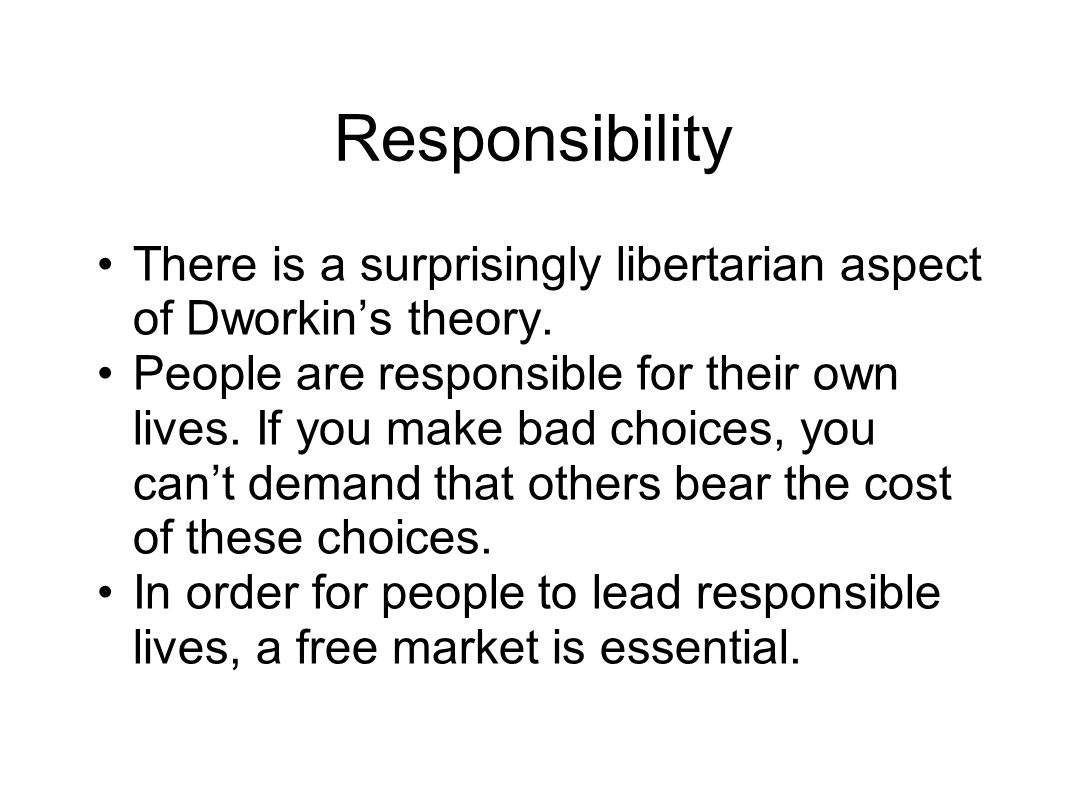 Responsibility There is a surprisingly libertarian aspect of Dworkins theory.