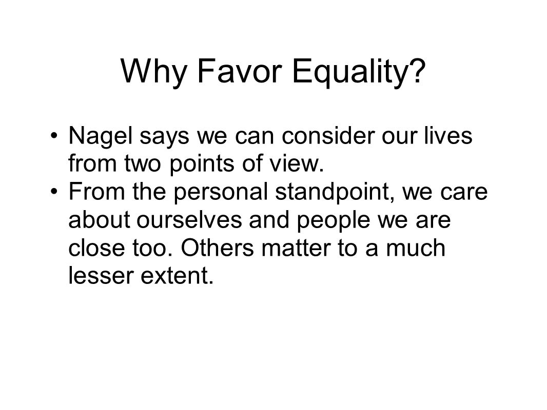 Why Favor Equality.Nagel says we can consider our lives from two points of view.
