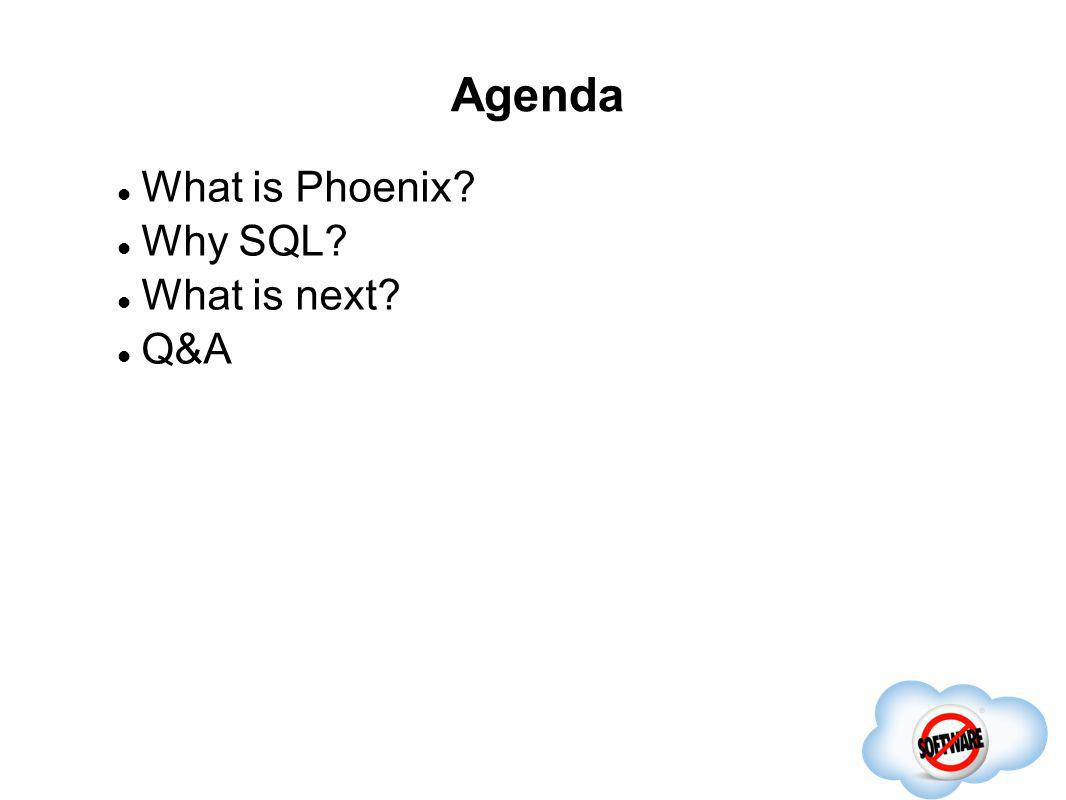 Agenda Completed What is Phoenix? Why SQL? What is next? Q&A