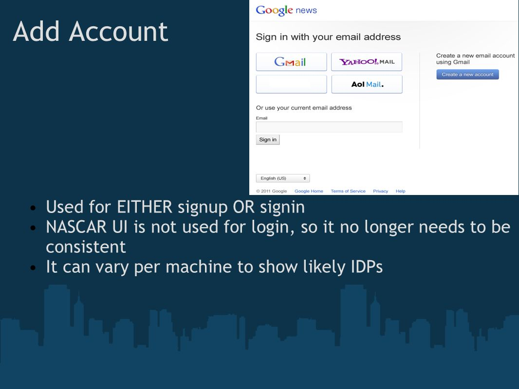 Add Account Used for EITHER signup OR signin NASCAR UI is not used for login, so it no longer needs to be consistent It can vary per machine to show likely IDPs