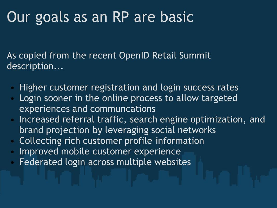 Our goals as an RP are basic As copied from the recent OpenID Retail Summit description...