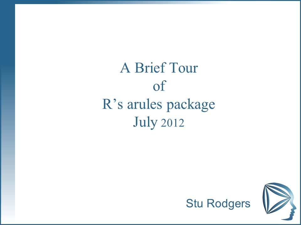 A Brief Tour of Rs arules package July 2012 Stu Rodgers