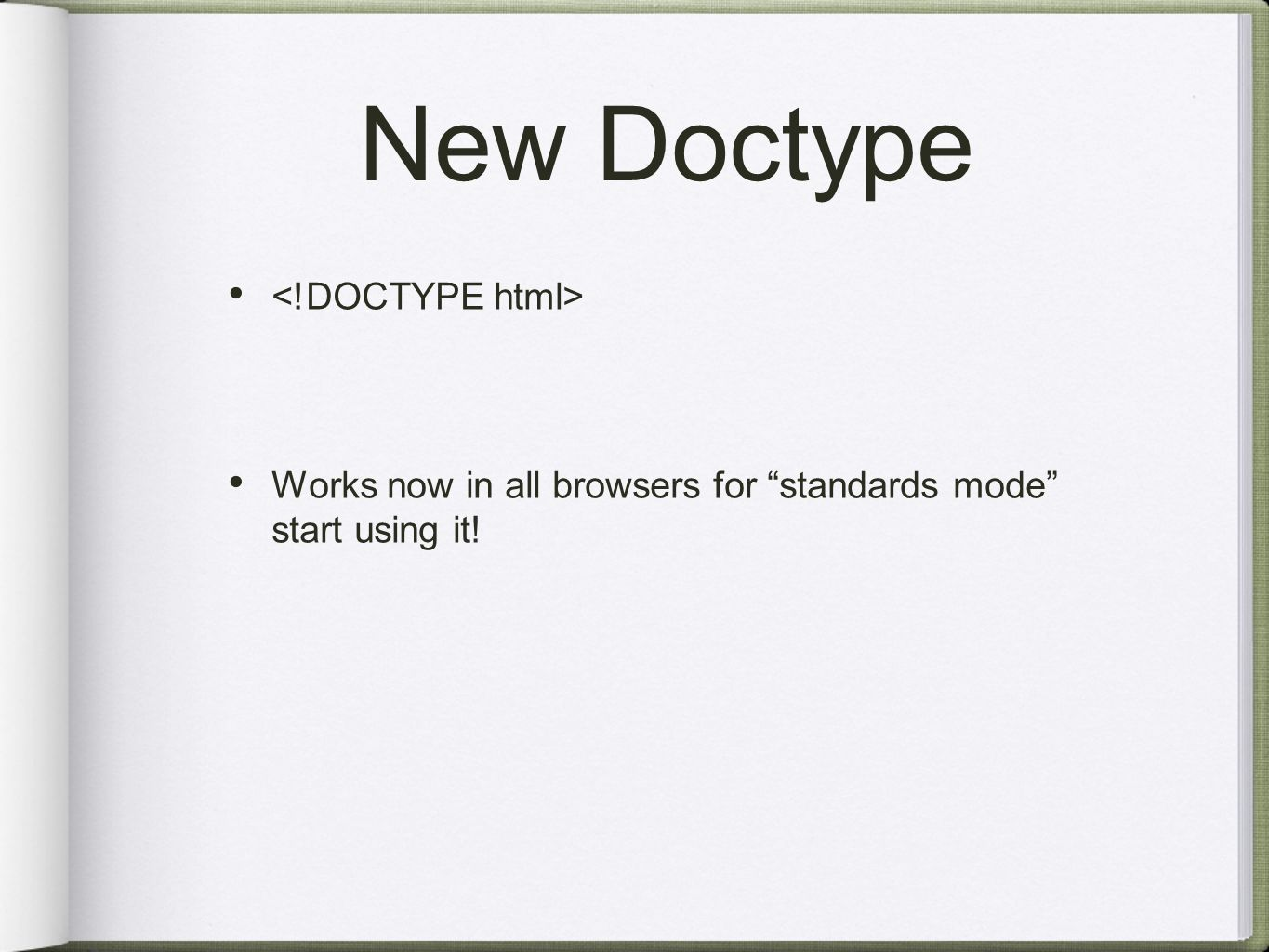 New Doctype Works now in all browsers for standards mode start using it!