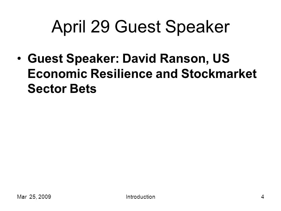 Mar 25, 2009Introduction4 April 29 Guest Speaker Guest Speaker: David Ranson, US Economic Resilience and Stockmarket Sector Bets