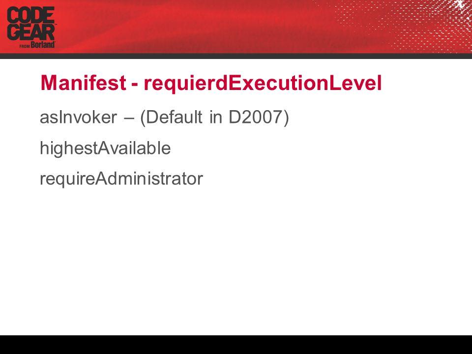 Manifest - requierdExecutionLevel asInvoker – (Default in D2007) highestAvailable requireAdministrator