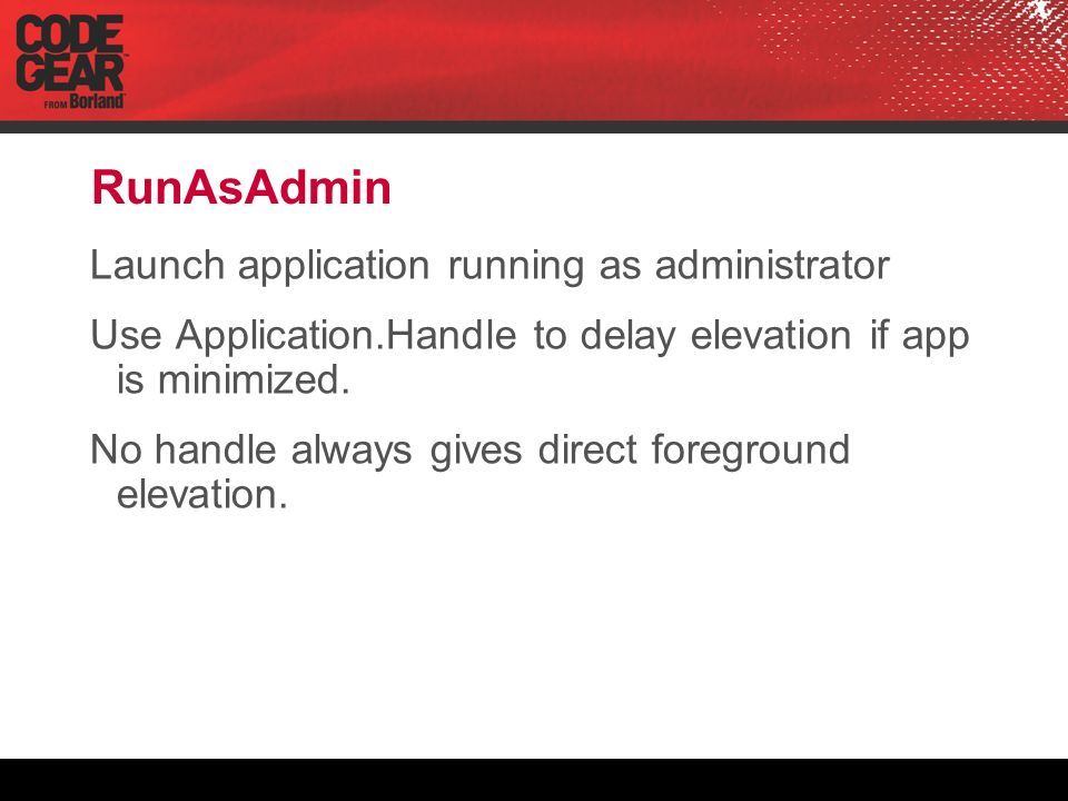 RunAsAdmin Launch application running as administrator Use Application.Handle to delay elevation if app is minimized.