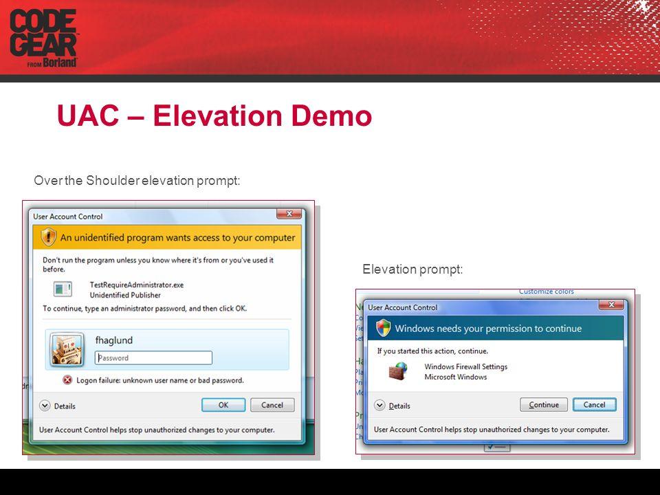 UAC – Elevation Demo Over the Shoulder elevation prompt: Elevation prompt: