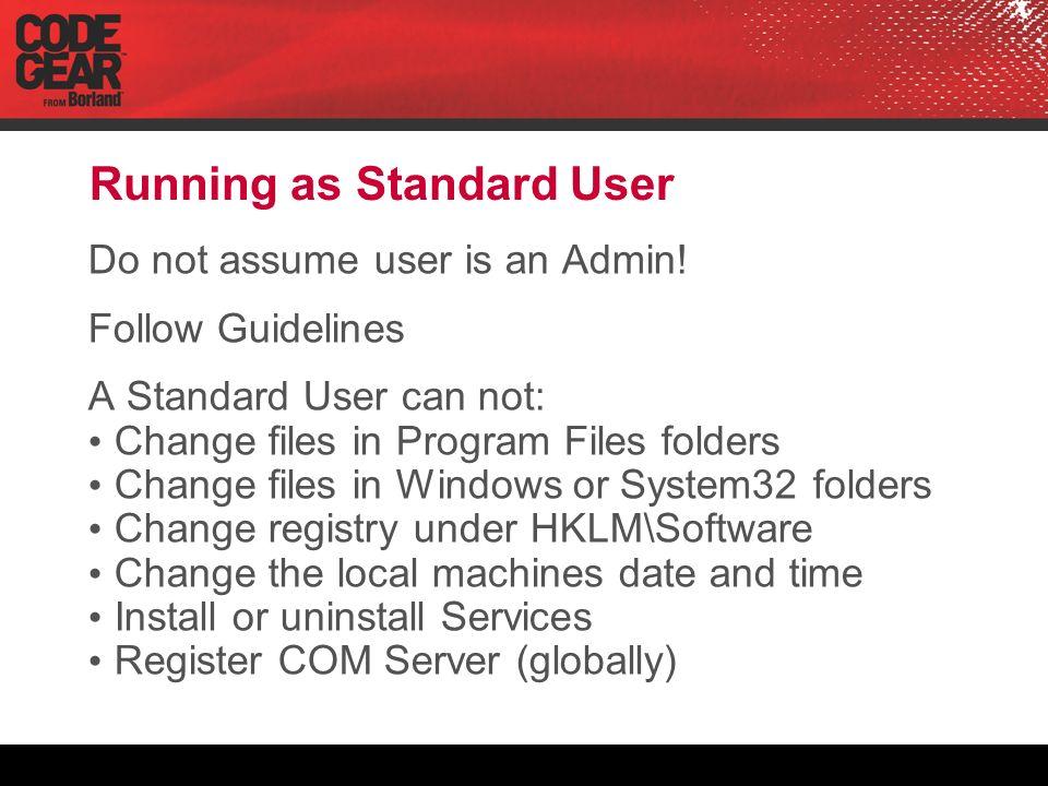 Running as Standard User Do not assume user is an Admin.