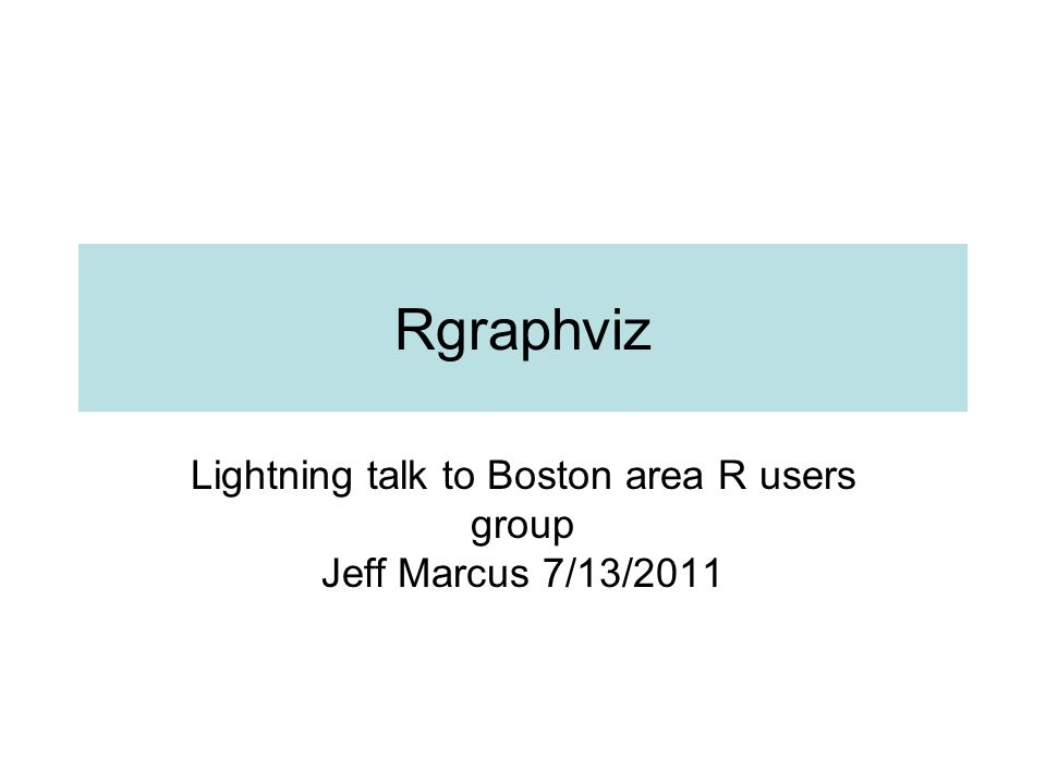 Rgraphviz Lightning talk to Boston area R users group Jeff Marcus 7/13/2011