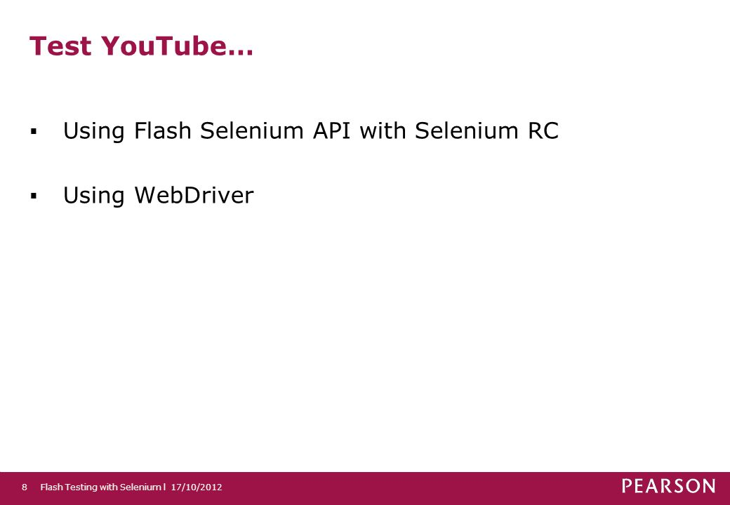 Test YouTube… Using Flash Selenium API with Selenium RC Using WebDriver Flash Testing with Selenium l 17/10/20128