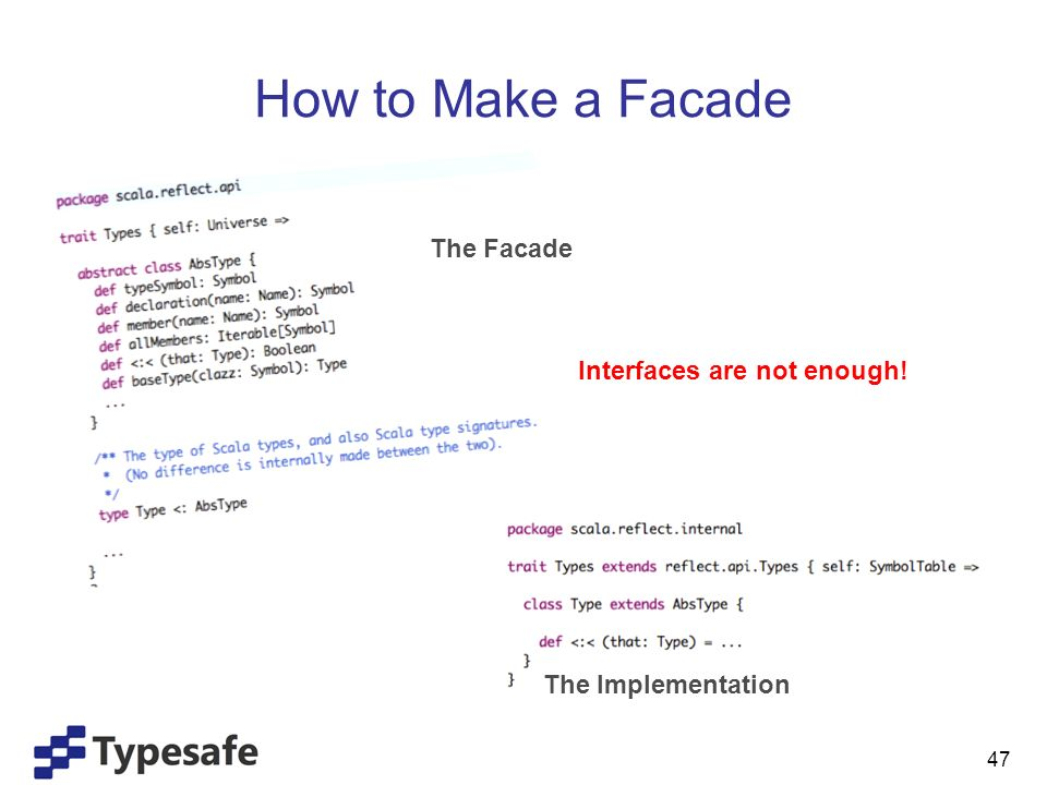 How to Make a Facade 47 The Facade The Implementation Interfaces are not enough!