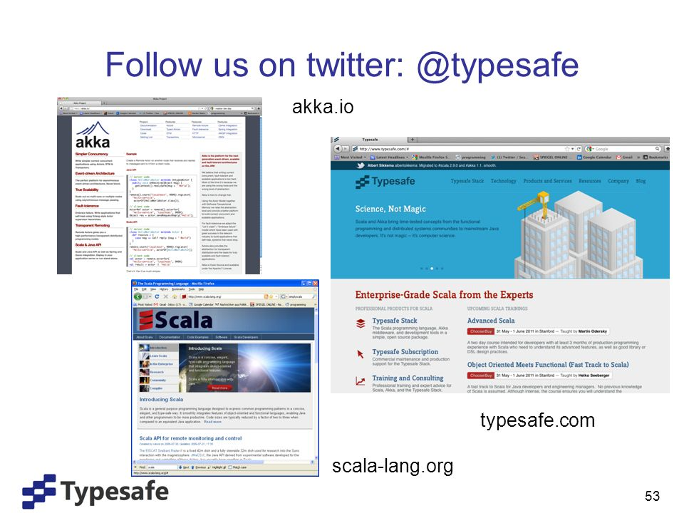 53 Follow us on twitter: @typesafe scala-lang.org typesafe.com akka.io scala-lang.org