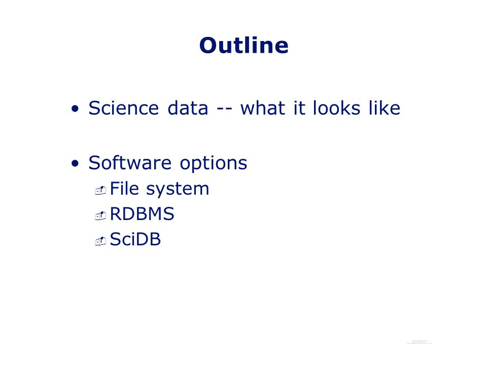 Outline Science data -- what it looks like Software options - File system - RDBMS - SciDB