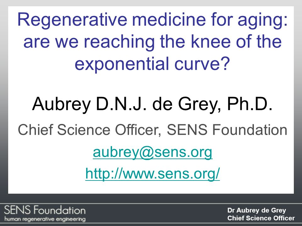 Dr Aubrey de Grey Chief Science Officer SENS Foundation SENS Foundation is a US-registered charity that works to develop, promote and enable widespread access to regenerative medicine solutions to the disabilities and diseases of… AGING
