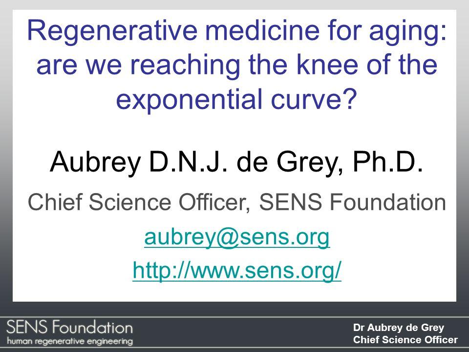 Dr Aubrey de Grey Chief Science Officer Dione metabolite .