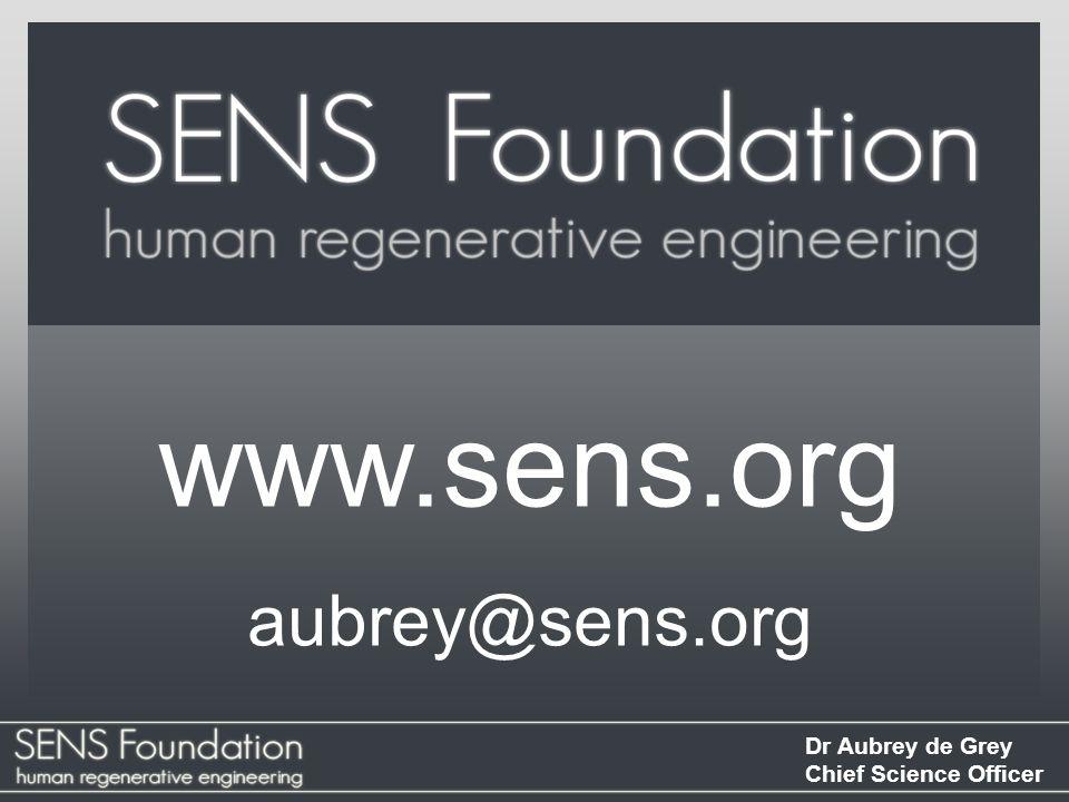 Dr Aubrey de Grey Chief Science Officer SENS Foundation SENS Foundation works to develop, promote and ensure widespread access to regenerative medicin