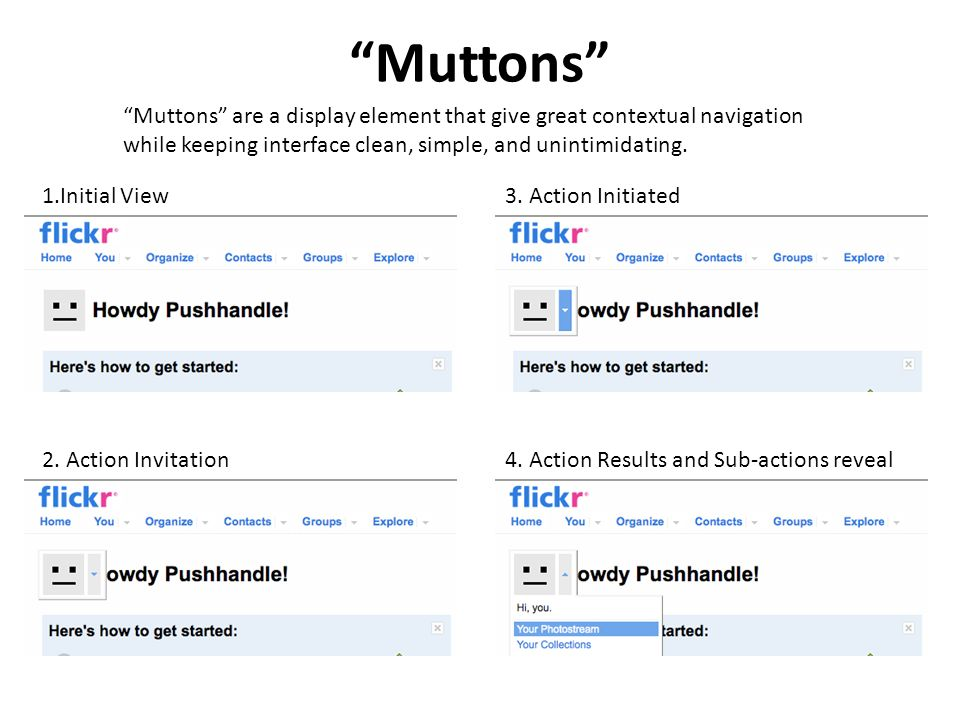 Muttons 1.Initial View 2. Action Invitation 3. Action Initiated 4. Action Results and Sub-actions reveal Muttons are a display element that give great
