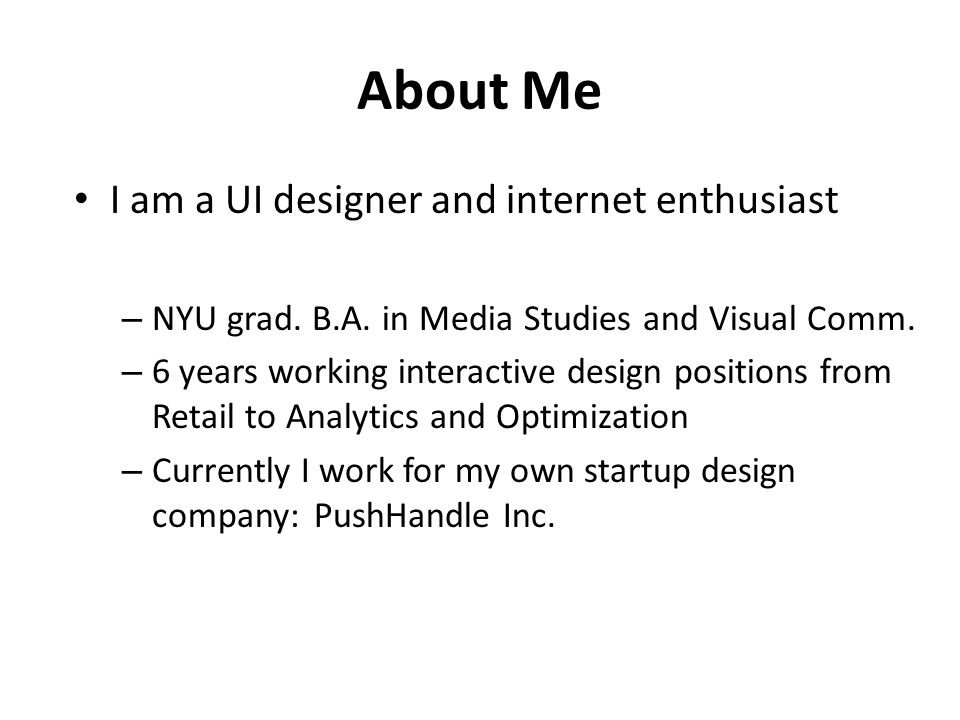 About Me I am a UI designer and internet enthusiast – NYU grad.