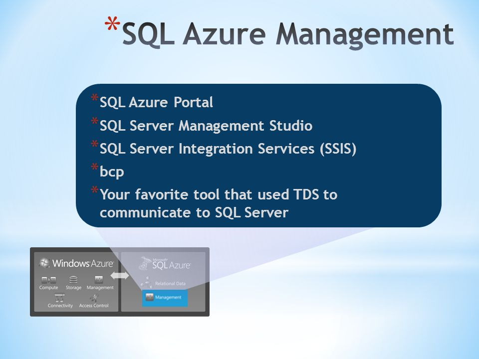 * SQL Azure Portal * SQL Server Management Studio * SQL Server Integration Services (SSIS) * bcp * Your favorite tool that used TDS to communicate to