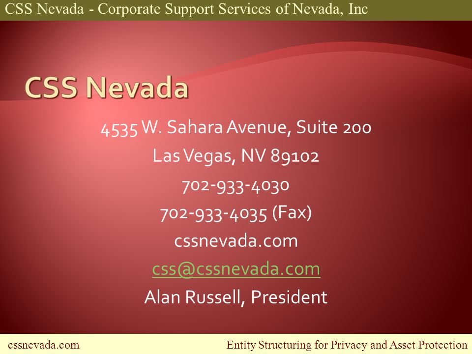 cssnevada.com Entity Structuring for Privacy and Asset Protection CSS Nevada - Corporate Support Services of Nevada, Inc 4535 W.