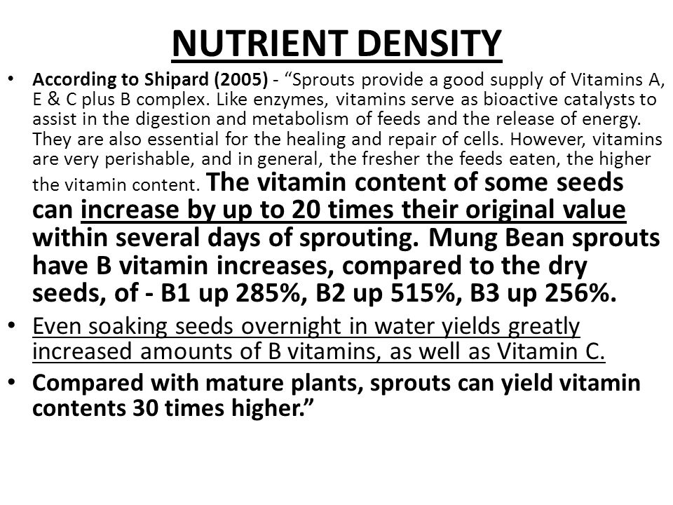 NUTRIENT DENSITY According to Shipard (2005) - Sprouts provide a good supply of Vitamins A, E & C plus B complex.