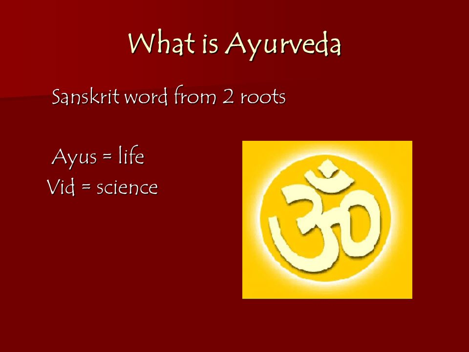What is Ayurveda Sanskrit word from 2 roots Ayus = life Vid = science