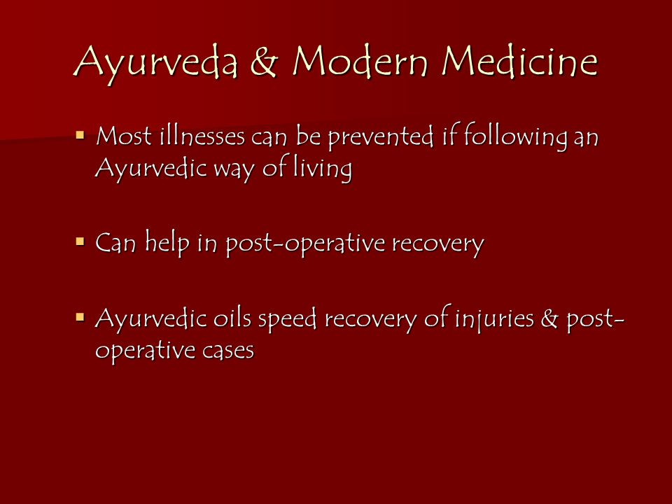 Ayurveda & Modern Medicine Most illnesses can be prevented if following an Ayurvedic way of living Most illnesses can be prevented if following an Ayu