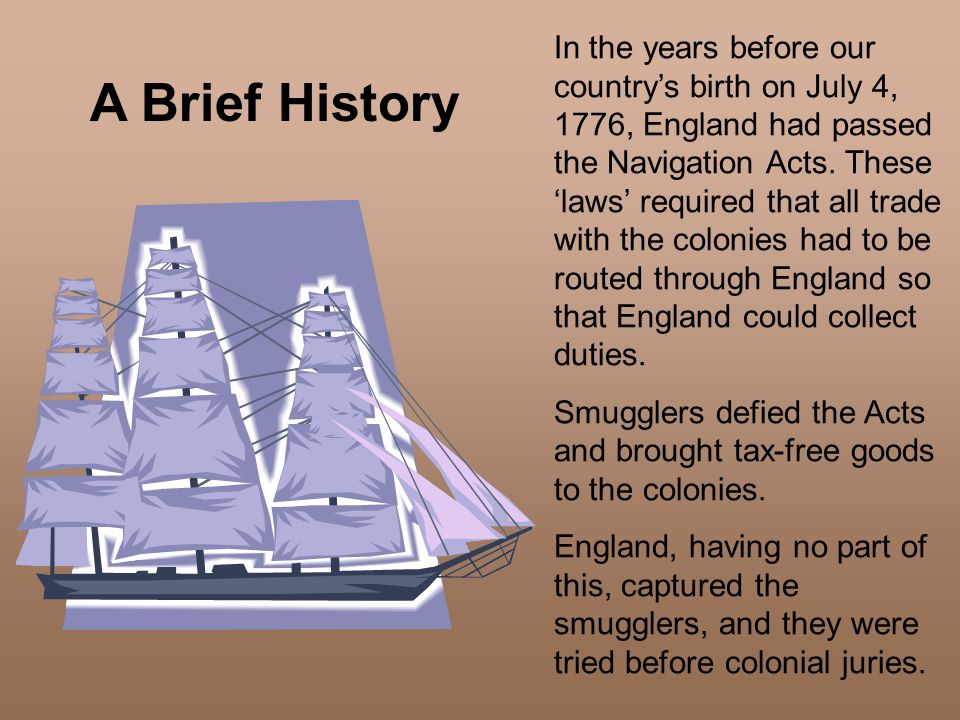 In the years before our countrys birth on July 4, 1776, England had passed the Navigation Acts. These laws required that all trade with the colonies h