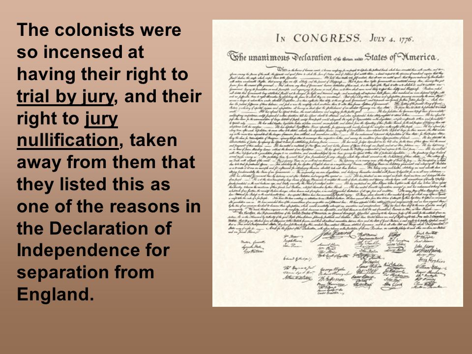 The colonists were so incensed at having their right to trial by jury, and their right to jury nullification, taken away from them that they listed th