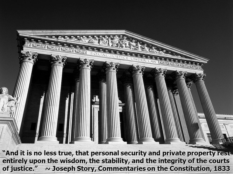 And it is no less true, that personal security and private property rest entirely upon the wisdom, the stability, and the integrity of the courts of j