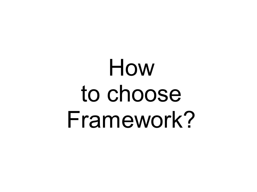 How to choose Framework?